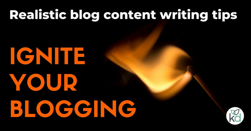 Realistic blog content writing - ignite your blogging