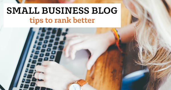 Small business blog, tips for ranking better