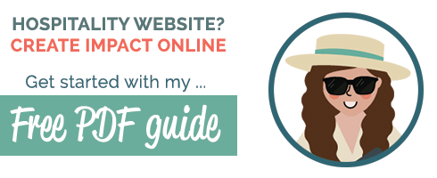 Hospitality website? Create impact online. Get started with my FREE PDF GUIDE